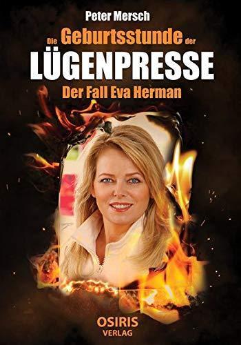 Die Geburtsstunde der Lügenpresse - Der Fall Eva Herman
