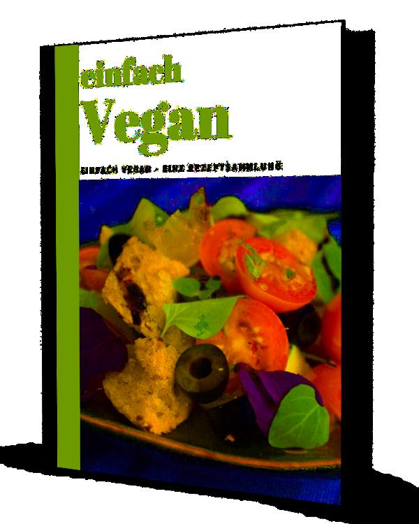Einfach Vegan - Eine Rezeptsammlung